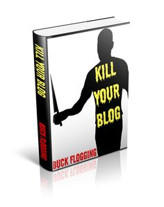 Kill Your Blog: 12 Reasons Why You Should Stop %$#!ing Blogging!