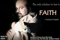 The only solution to fear is FAITH ~ Prashant Tripathi