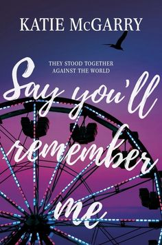 It's Live!! Cover Reveal: Say You'll Remember Me by Katie McGarry + Interview and Giveaway (US Only) - The Official YABC Blog