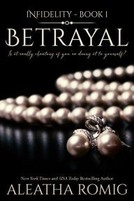 """Betrayal By Aleatha Romig - When Alexandria meets handsome businessman Lennox at a resort, they agree to one week of no-strings-attached fun — but nothing is ever as it seems… An """"enthralling and brilliant"""" novel (New York Times bestselling author Jodi Ellen Malpas) with over 1,500 five-star ratings on Goodreads."""