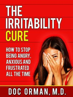 The Irritability Cure: How To Stop Being Angry, Anxious and Frustrated All The Time (Anger Management): Doc Orman MD: Amazon.com: Kindle Store $2.99