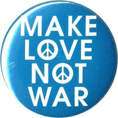 Make love, Not War       ♥ > $