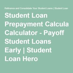 student loan prepayment calculator payoff student loans early student loan hero