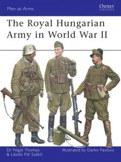 The Royal Hungarian Army in World War II (Men at Arms Series)