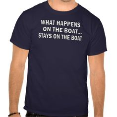 What happens on the boat stays on the boat - funny tee shirt T Shirt, Hoodie Sweatshirt