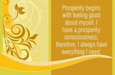 Prosperity begins with feeling good about myself. I have a prosperity consciousness; ~ Louise L. Louise Hay Affirmations, Prosperity Affirmations, Daily Positive Affirmations, Positive Thoughts, Louise Hay Quotes, Kinds Of Kisses, Negative Self Talk, Special Quotes, Short Quotes