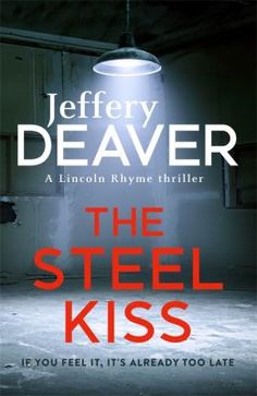 The Steel Kiss by Jeffery Deaver  The latest gripping thriller featuring paraplegic forensic detective Lincoln Rhyme.