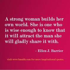 quotes about strong women-A strong woman builds her own world. She is one who is wise enough to know that it will attract the man she will…