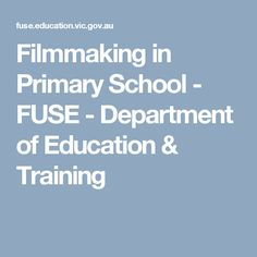 Filmmaking in Primary School - FUSE - Department of Education & Training