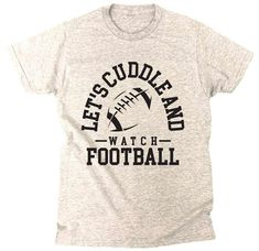 "This Design ""Let's cuddle and watch football"" Comes in different colors and sizes with different models for men and women. Also check our printed Hoodies, T-shirts, Tanks and more. Best Quality T Shirts, Printed Hoodies, Watch Football, Funny Tees, Tshirts Online, Cuddle, Mens Tees, Tanks, Shirt Designs"