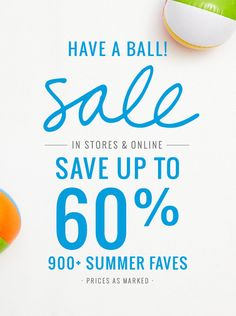 Have A Ball! Sale | In Stores & Online | Save Up To 60% | 900+ Summer Faves | Prices As Marked