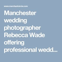 Manchester wedding photographer Rebecca Wade offering professional wedding photography service. Rebecca covers weddings based in Manchester and Cheshire.
