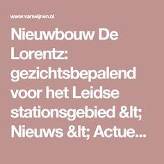 Nieuwbouw De Lorentz: gezichtsbepalend voor het Leidse stationsgebied<Nieuws<Actueel|Van Wijnen