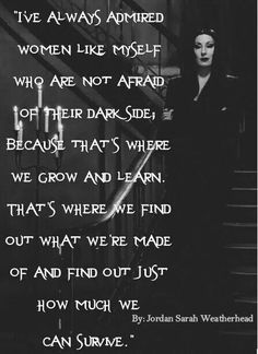 "Goth:  The #Undead ~ ""I've always admired women like myself, who are not afraid of their dark side, because that's where we grow and learn. That's where we find out what we're made of and find out just how much can survive.""  ---Jordan Sarah Weatherhead."