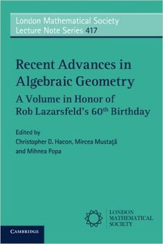 Recent advances in algebraic geometry: a volume in honor of Rob Lazarsfeld's 60th Birthday / edited by Christopher D. Hacon, Mircea Mustata and Mihnea Popa. 2015. Máis información: http://www.cambridge.org/us/academic/subjects/mathematics/geometry-and-topology/recent-advances-algebraic-geometry-volume-honor-rob-lazarsfelds-60th-birthday?format=PB