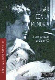 Jugar con la memoria : el cine portugués del siglo XXI / [coordinación, Horacio Muñoz Fernández, Iván Villarmea]