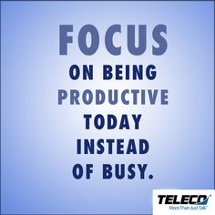 Busyness oftentimes keeps us from being productive. Focus more today on doing the things that are important to productivity. #Productivity