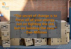 The secret of change is to focus all of your energy, not on fighting the old, but on building the new. - Dan Millman