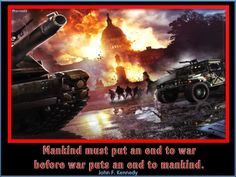 MANKIND MUST PUR AN END TO WAR