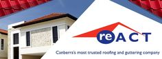 ReACT Roofing and Guttering are based in Canberra, owned and run by a local family. React Roofing (Est. 2002) and is committed to superior standards of customer service, combined with equally high quality workmanship. @ http://www.reactroofing.com.au