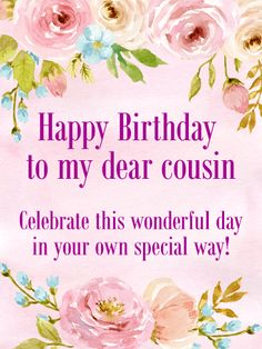 114 best happy birthday cousin images on pinterest in 2018 to my dear cousin happy birthday card everyone has their own special way of m4hsunfo