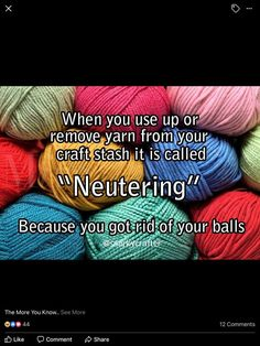 "When you use up or remove yarn from your craft stash it is called ""neutering"" because you got rid of your balls. Knitting Quotes, Knitting Humor, Crochet Humor, Knitting Blogs, Knitting Patterns, Crochet Patterns, Knitting Hats, Knitting Needles, Crochet Yarn"