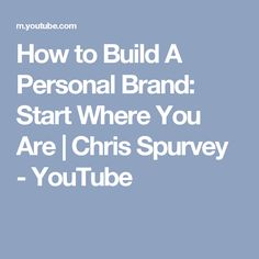 How to Build A Personal Brand: Start Where You Are | Chris Spurvey - YouTube