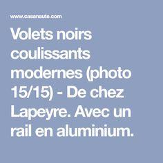 Volets noirs coulissants modernes (photo 15/15) - De chez Lapeyre. Avec un rail en aluminium.