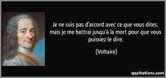Je ne suis pas d'accord avec ce que vous dites, mais je me battrai jusqu'à la mort pour que vous puissiez le dire. - Donc, pas Voltaire, mais bien quand même, non?
