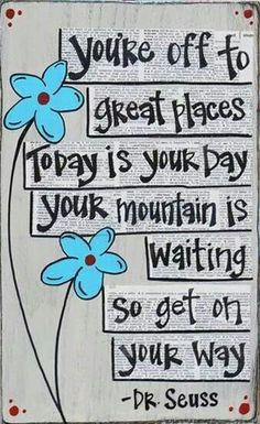 Today is your day! quote happy dr seuss inspiration poem optimistic rhyme -- oh Dr. Seuss you're still here for me Dr. Seuss, Life Quotes Love, Great Quotes, House Quotes, Inspiring Quotes, You Can Do It Quotes, Inspirational Lines, Mommy Quotes, Inspirational Posters