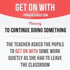 """""""Get on with"""" means """"to continue doing something"""".  Example: The teacher asked the pupils to get on with some work quietly as she had to leave the classroom.  #phrasalverb #phrasalverbs #phrasal #verb #verbs #phrase #phrases #expression #expressions #english #englishlanguage #learnenglish #studyenglish #language #vocabulary #dictionary #grammar #efl #esl #tesl #tefl #toefl #ielts #toeic #englishlearning"""