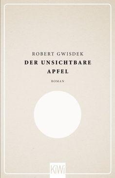 Der unsichtbare Apfel - Robert Gwisdek - Kiepenheuer & Witsch