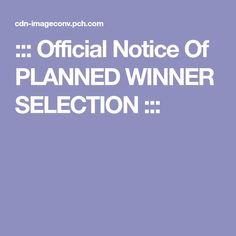 ::: Official Notice Of PLANNED WINNER SELECTION :::