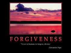 "Forgiveness - ""To err is human; to forgive, divine.""  -Alexander Pope"