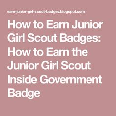 How to Earn Junior Girl Scout Badges: How to Earn the Junior Girl Scout Inside Government Badge