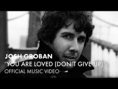 Josh Groban - You Are Loved (Don't Give Up) - i am encourged to not give up cause there is Hope :)