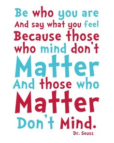 Those who mind don't matter, and those who matter don't mind. ~Dr. Seuss