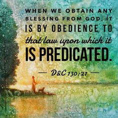 When we obtain any blessing from God, it is by obedience to that law upon which it is predicated. [D&C 130:21] #ldsquotes #dandc #universallaws