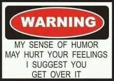 I know some people who get all butt hurt by my sarcasm. They are not my favorite people.
