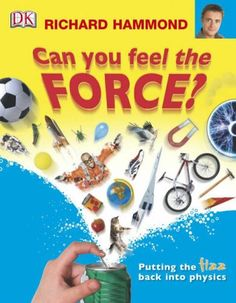 Can You Feel the Force?  (I just realized that this book that I so love is by *the* Richard Hammond.)