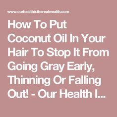 How To Put Coconut Oil In Your Hair To Stop It From Going Gray Early, Thinning Or Falling Out! - Our Health Is The Real Wealth