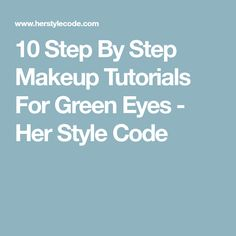 10 Step By Step Makeup Tutorials For Green Eyes - Her Style Code