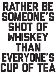 i'd rather be someone's shot of whiskey - Google Search