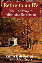 Retire to an RV-The Roadmap to Affordable RV Retirement by Jaimie Hall Bruzenak and Alice Zyetz: My wife and I live in DC and will be retiring and buying an RV, she wants a Fifth Wheel but I feel that the cost of buying a truck to haul it isn't worth