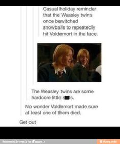 Not cool THE WEASLEY TWINS ARE BOTH THE AWESOMEST TWINS IN THE HARRY POTTER SERIES!!!!!!!!!!!!!!!!!!!!!!!