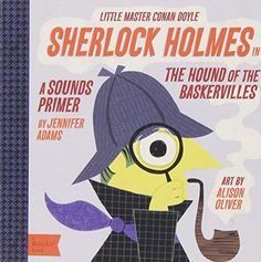 Sherlock Holmes in the Hound of the Baskervilles: in the Hound of the Baskervilles: A BabyLit® Sounds Primer (BabyLit Books) by Jennifer Adams