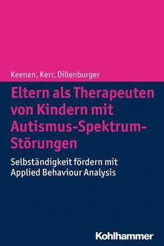 Eltern als Therapeuten von Kindern mit Autismus-Spektrum-Störungen, Mickey Keenan/Ken P. Kerr/Karola Dillenburger bei Dienst am Buch Vertriebsgesellschaft mbH