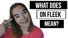 """What Does """"ON FLEEK"""" Mean?"""