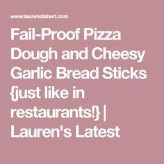 Fail-Proof Pizza Dough and Cheesy Garlic Bread Sticks {just like in restaurants!} | Lauren's Latest