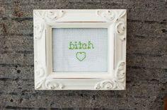Mini Framed Bitch Cross Stitch by RagingStitches on Etsy, $15.00